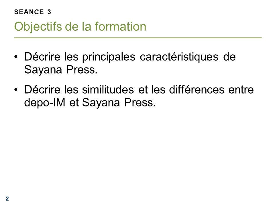 222 Décrire les principales caractéristiques de Sayana Press. Décrire les similitudes et les différences entre depo-IM et Sayana Press. SEANCE 3 Objec