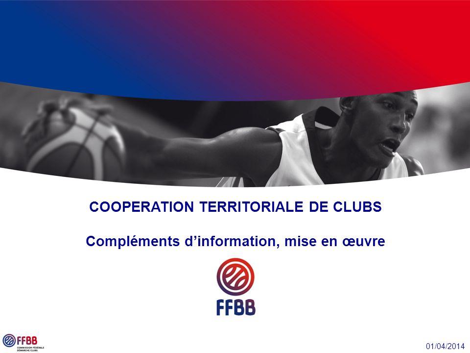 01/04/2014 COOPERATION TERRITORIALE DE CLUBS Compléments dinformation, mise en œuvre