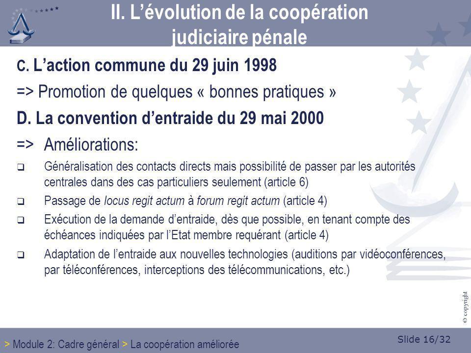 Slide 16/32 © copyright C. Laction commune du 29 juin 1998 => Promotion de quelques « bonnes pratiques » D. La convention dentraide du 29 mai 2000 =>A