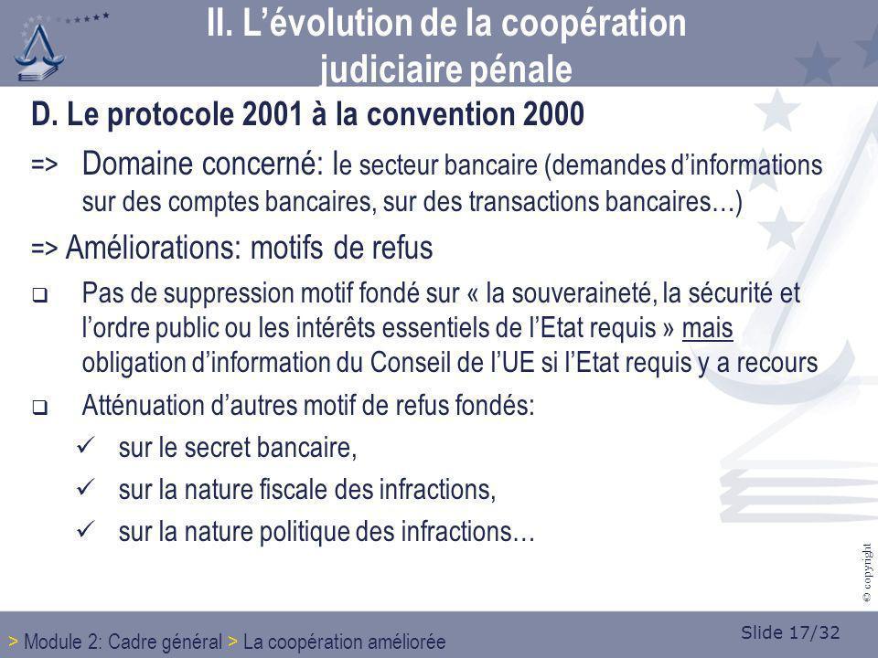 Slide 17/32 © copyright D. Le protocole 2001 à la convention 2000 => Domaine concerné: l e secteur bancaire (demandes dinformations sur des comptes ba