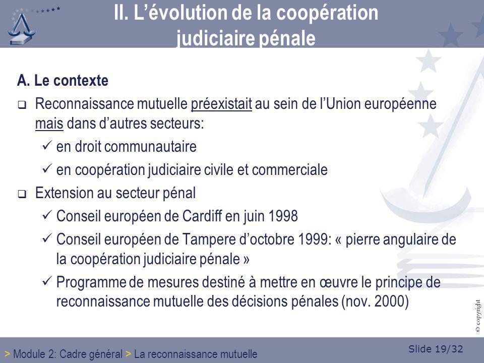 Slide 19/32 © copyright A. Le contexteontexte Reconnaissance mutuelle préexistait au sein de lUnion européenne mais dans dautres secteurs: en droit co