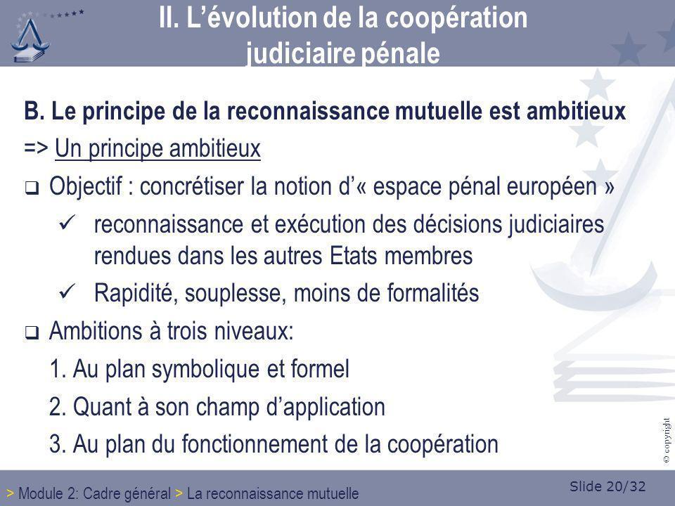 Slide 20/32 © copyright B. Le principe de la reconnaissance mutuelle est ambitieux => Un principe ambitieux Objectif : concrétiser la notion d« espace