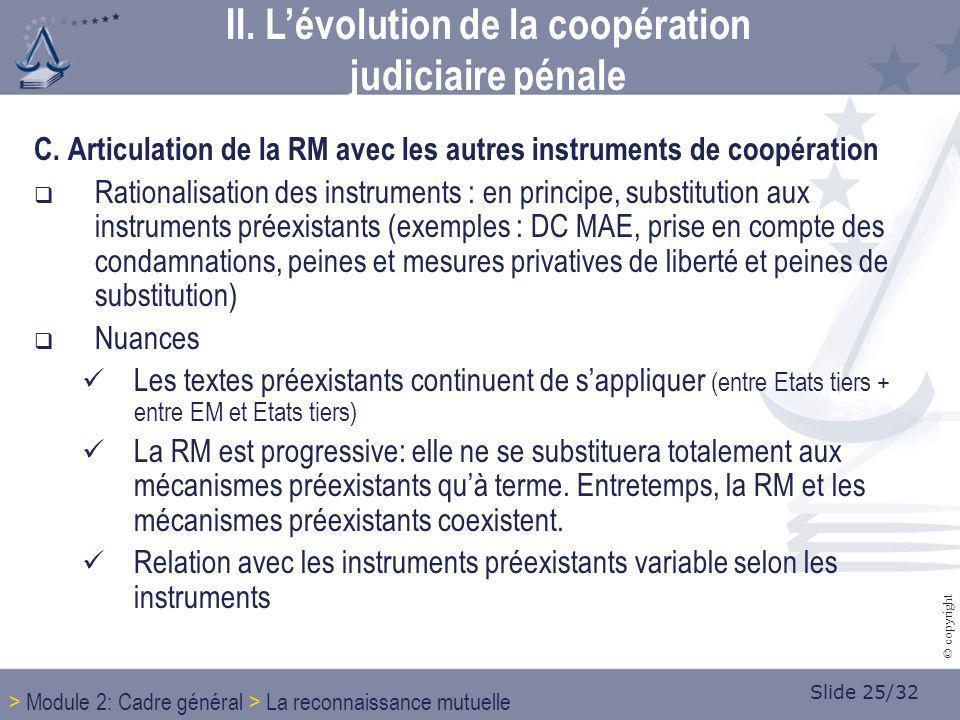 Slide 25/32 © copyright C. Articulation de la RM avec les autres instruments de coopération Rationalisation des instruments : en principe, substitutio