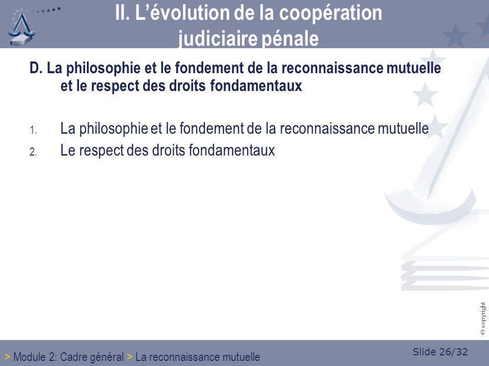Slide 26/32 © copyright D. La philosophie et le fondement de la reconnaissance mutuelle et le respect des droits fondamentaux 1. La philosophie et le