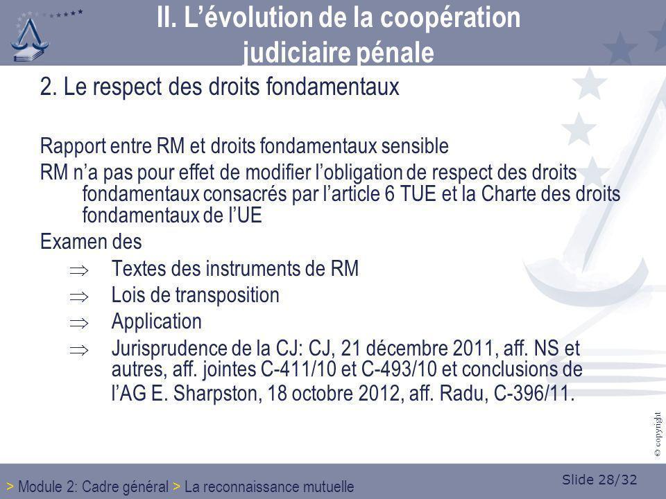 Slide 28/32 © copyright 2. Le respect des droits fondamentaux Rapport entre RM et droits fondamentaux sensible RM na pas pour effet de modifier loblig