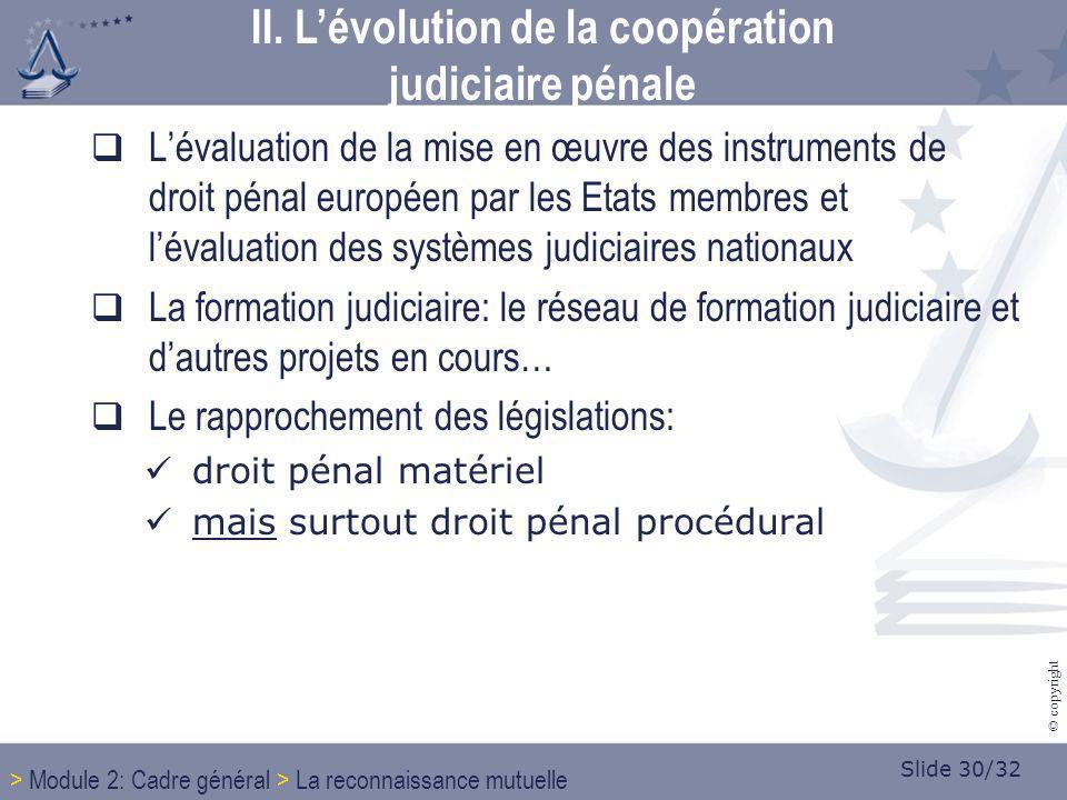 Slide 30/32 © copyright Lévaluation de la mise en œuvre des instruments de droit pénal européen par les Etats membres et lévaluation des systèmes judi