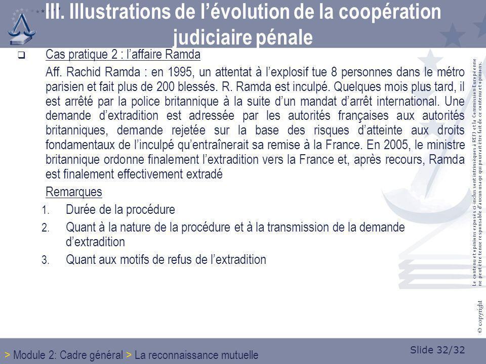 Slide 32/32 © copyright Cas pratique 2 : laffaire Ramda Aff. Rachid Ramda : en 1995, un attentat à lexplosif tue 8 personnes dans le métro parisien et