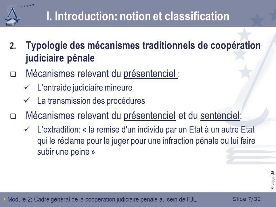 Slide 7/32 © copyright 2. Typologie des mécanismes traditionnels de coopération judiciaire pénale Mécanismes relevant du présentenciel : Lentraide jud