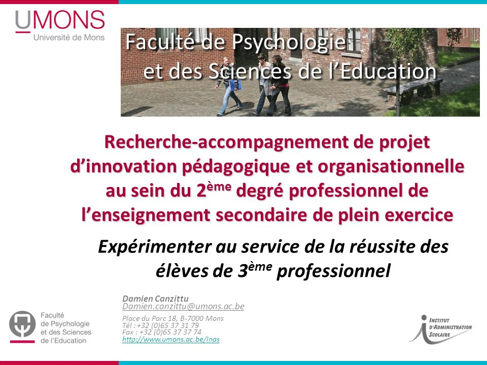 Faculté de Psychologie et des Sciences de lEducation Damien Canzittu Damien.canzittu@umons.ac.be Place du Parc 18, B-7000 Mons Tél : +32 (0)65 37 31 7