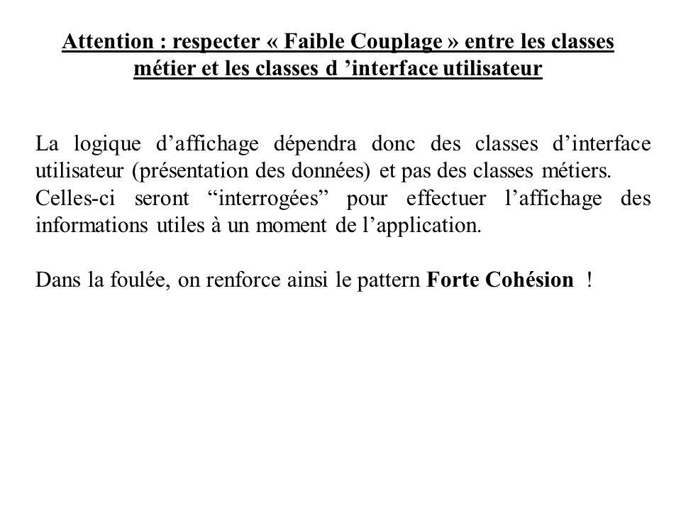 Attention : respecter « Faible Couplage » entre les classes métier et les classes d interface utilisateur La logique daffichage dépendra donc des clas