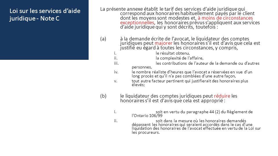 Loi sur les services daide juridique - Note C La présente annexe établit le tarif des services daide juridique qui correspond aux honoraires habituell