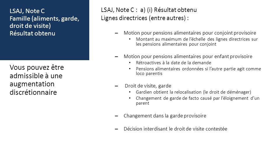 LSAJ, Note C Famille (aliments, garde, droit de visite) Résultat obtenu LSAJ, Note C : a) (i) Résultat obtenu Lignes directrices (entre autres) : – Mo