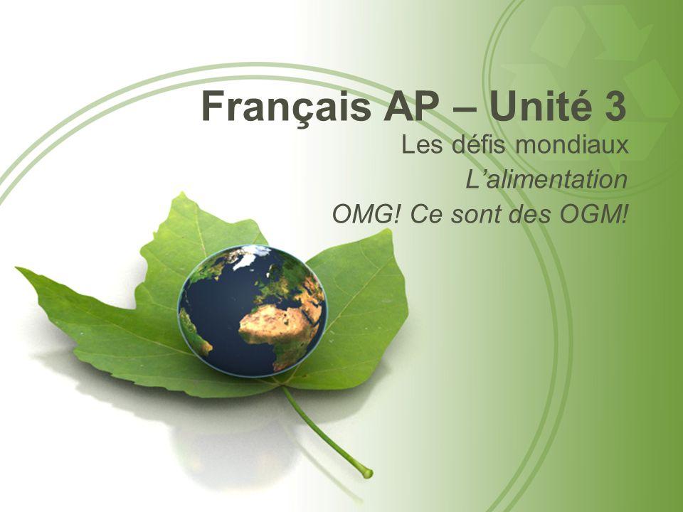 Français AP – Unité 3 Les défis mondiaux Lalimentation OMG! Ce sont des OGM!