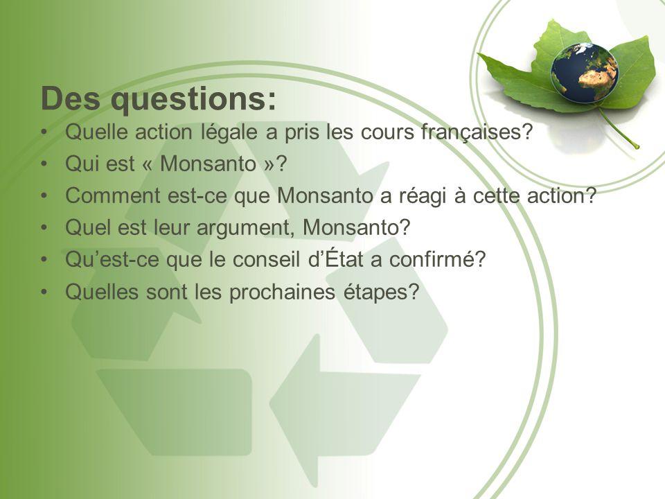 Des questions: Quelle action légale a pris les cours françaises? Qui est « Monsanto »? Comment est-ce que Monsanto a réagi à cette action? Quel est le