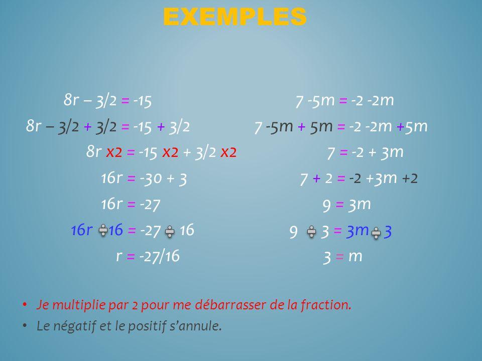 8r – 3/2 = -15 7 -5m = -2 -2m 8r – 3/2 + 3/2 = -15 + 3/2 7 -5m + 5m = -2 -2m +5m 8r x2 = -15 x2 + 3/2 x2 7 = -2 + 3m 16r = -30 + 3 7 + 2 = -2 +3m +2 1
