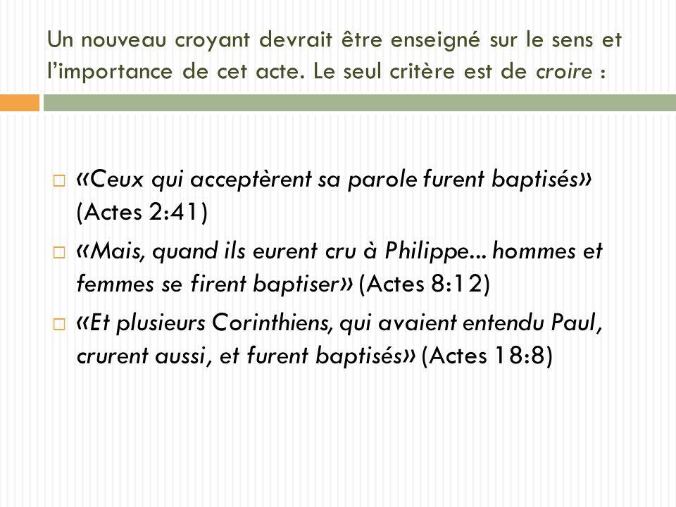 «Ceux qui acceptèrent sa parole furent baptisés» (Actes 2:41) «Mais, quand ils eurent cru à Philippe...