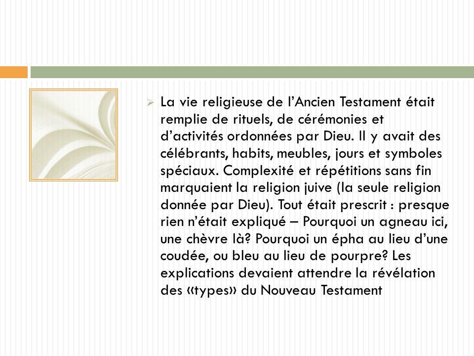 La vie religieuse de lAncien Testament était remplie de rituels, de cérémonies et dactivités ordonnées par Dieu.