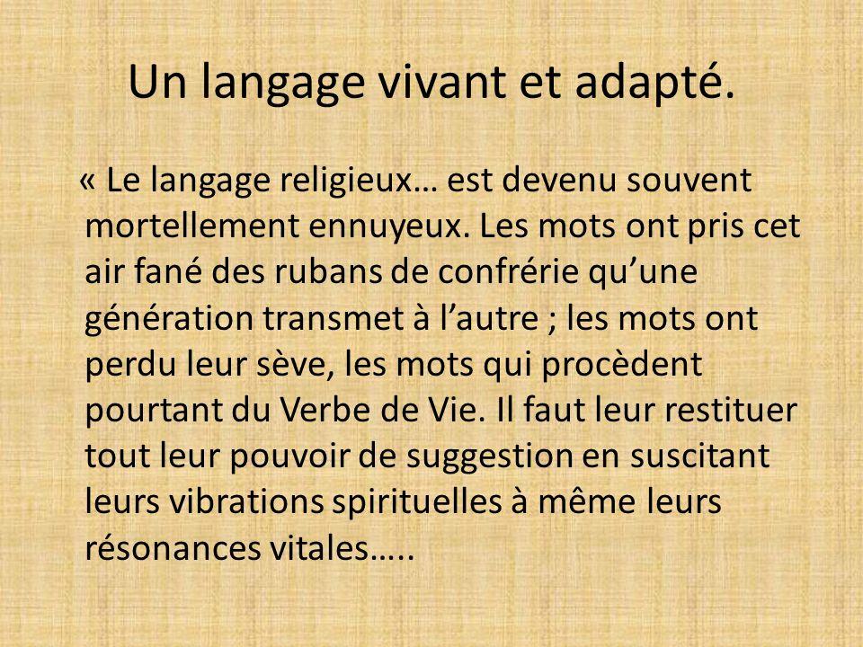 « Le langage religieux… est devenu souvent mortellement ennuyeux. Les mots ont pris cet air fané des rubans de confrérie quune génération transmet à l