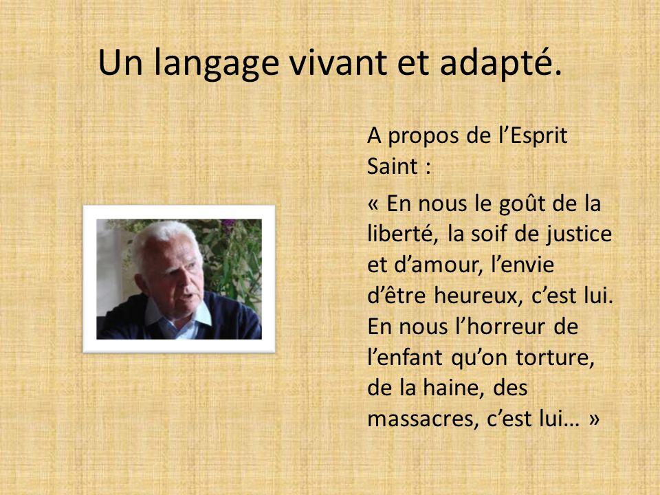 Un langage vivant et adapté. A propos de lEsprit Saint : « En nous le goût de la liberté, la soif de justice et damour, lenvie dêtre heureux, cest lui