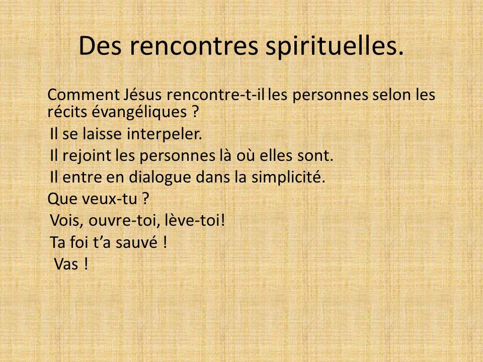Des rencontres spirituelles. Comment Jésus rencontre-t-il les personnes selon les récits évangéliques ? Il se laisse interpeler. Il rejoint les person