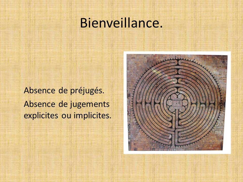 Bienveillance. Absence de préjugés. Absence de jugements explicites ou implicites.