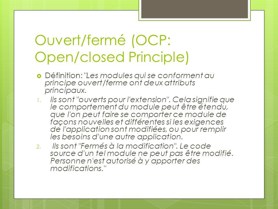 Ouvert/fermé (OCP: Open/closed Principle) Définition: Les modules qui se conforment au principe ouvert/ferme ont deux attributs principaux.