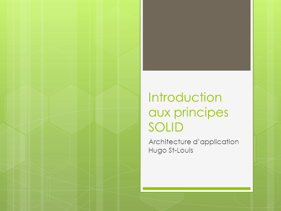 Introduction aux principes SOLID Architecture dapplication Hugo St-Louis