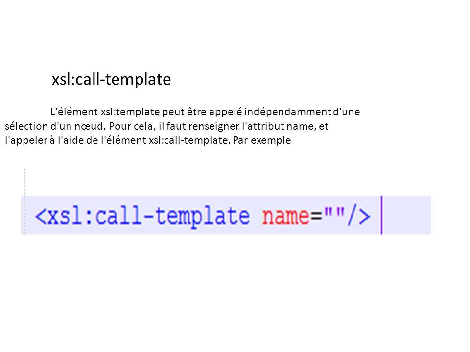 L'élément xsl:template peut être appelé indépendamment d'une sélection d'un nœud. Pour cela, il faut renseigner l'attribut name, et l'appeler à l'aide