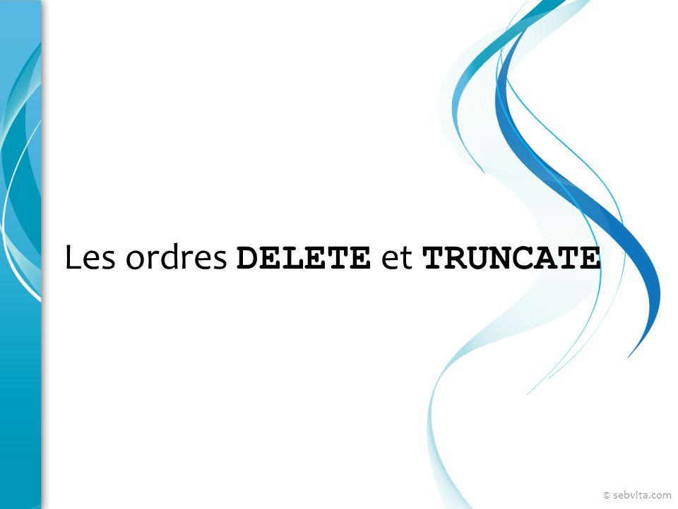 Les ordres DELETE et TRUNCATE © sebvita.com