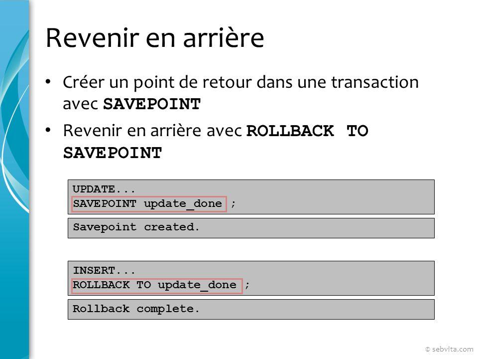 Revenir en arrière Créer un point de retour dans une transaction avec SAVEPOINT Revenir en arrière avec ROLLBACK TO SAVEPOINT INSERT...