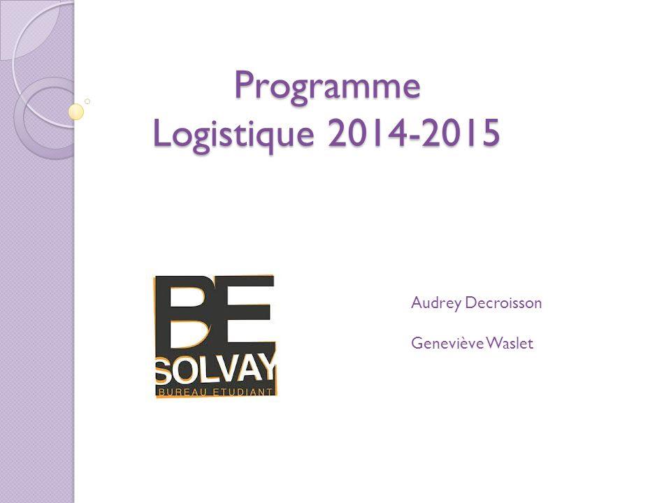 Programme Logistique 2014-2015 Audrey Decroisson Geneviève Waslet