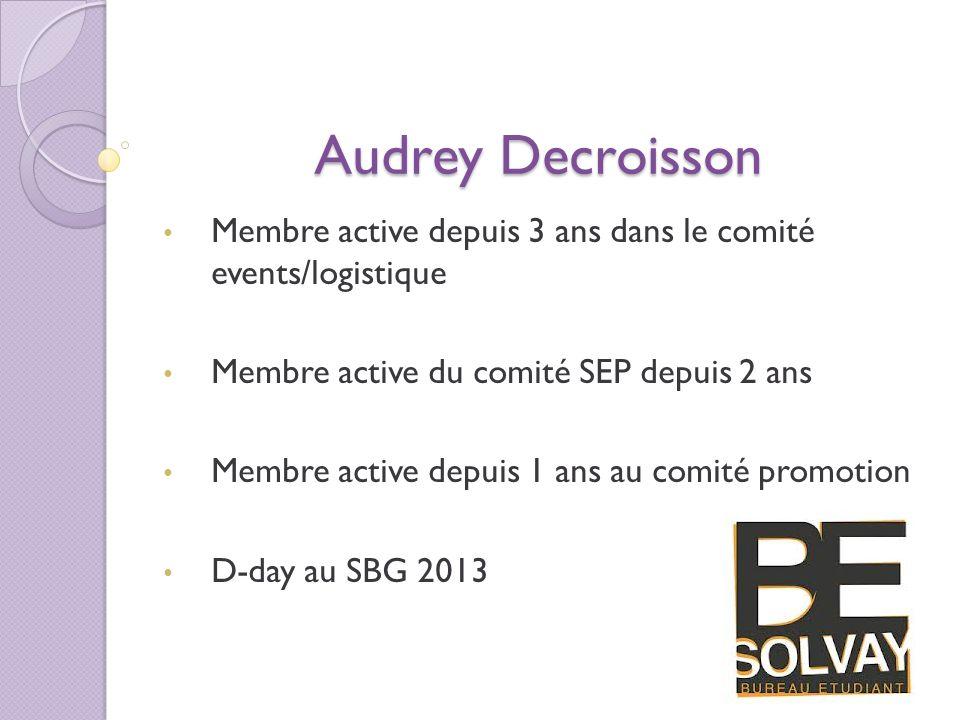 Audrey Decroisson Membre active depuis 3 ans dans le comité events/logistique Membre active du comité SEP depuis 2 ans Membre active depuis 1 ans au c
