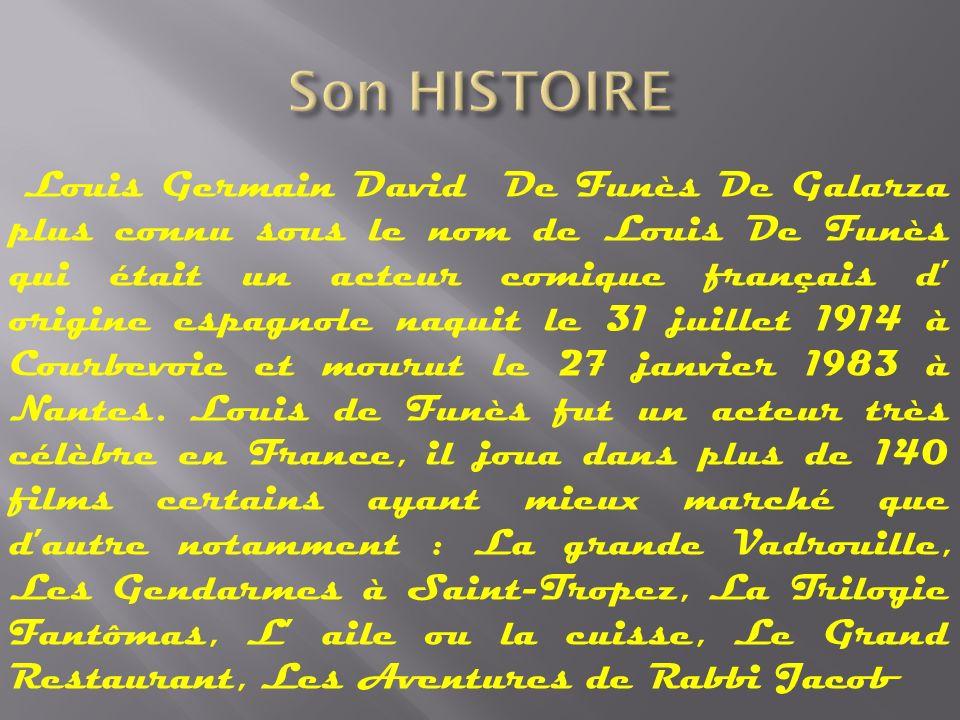 Louis Germain David De Funès De Galarza plus connu sous le nom de Louis De Funès qui était un acteur comique français d origine espagnole naquit le 31 juillet 1914 à Courbevoie et mourut le 27 janvier 1983 à Nantes.
