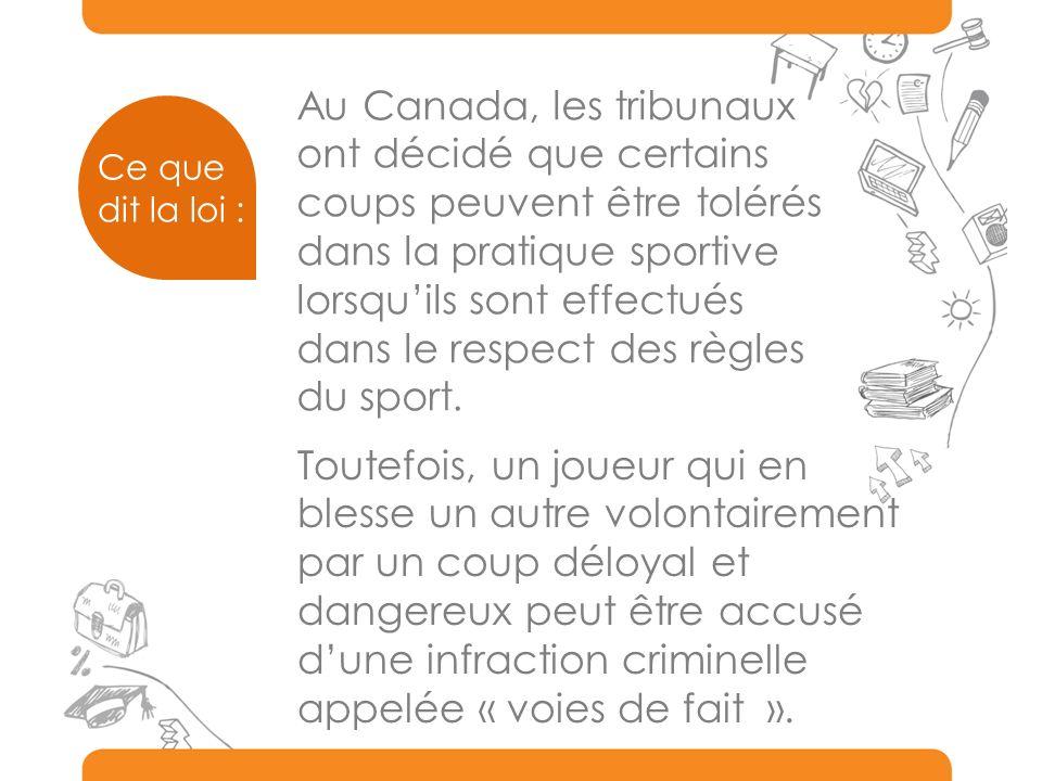 Au Canada, les tribunaux ont décidé que certains coups peuvent être tolérés dans la pratique sportive lorsquils sont effectués dans le respect des règles du sport.