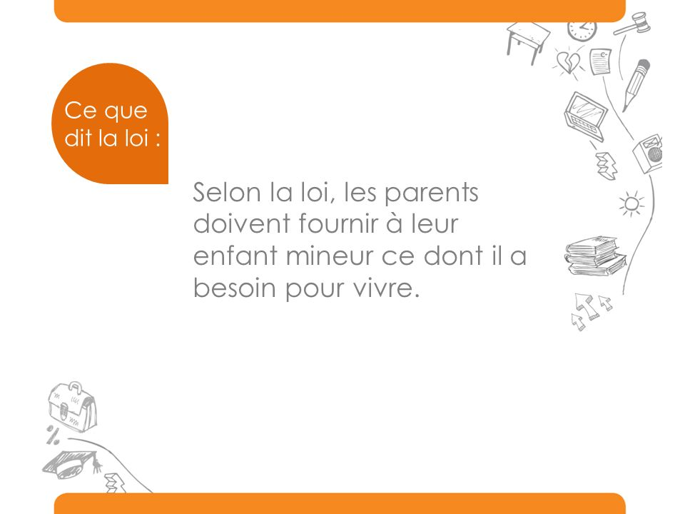 Selon la loi, les parents doivent fournir à leur enfant mineur ce dont il a besoin pour vivre. Ce que dit la loi :