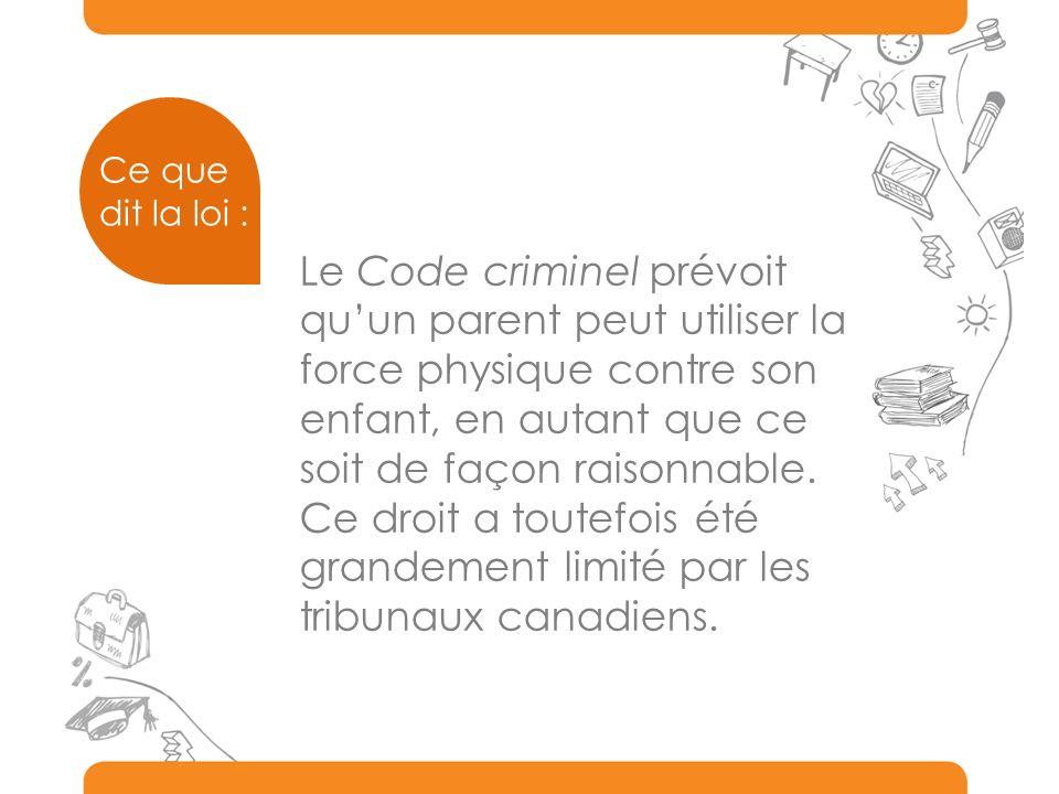 Le Code criminel prévoit quun parent peut utiliser la force physique contre son enfant, en autant que ce soit de façon raisonnable.