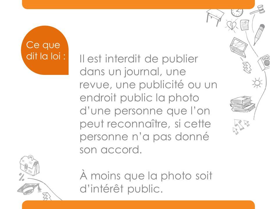 Il est interdit de publier dans un journal, une revue, une publicité ou un endroit public la photo dune personne que lon peut reconnaître, si cette personne na pas donné son accord.