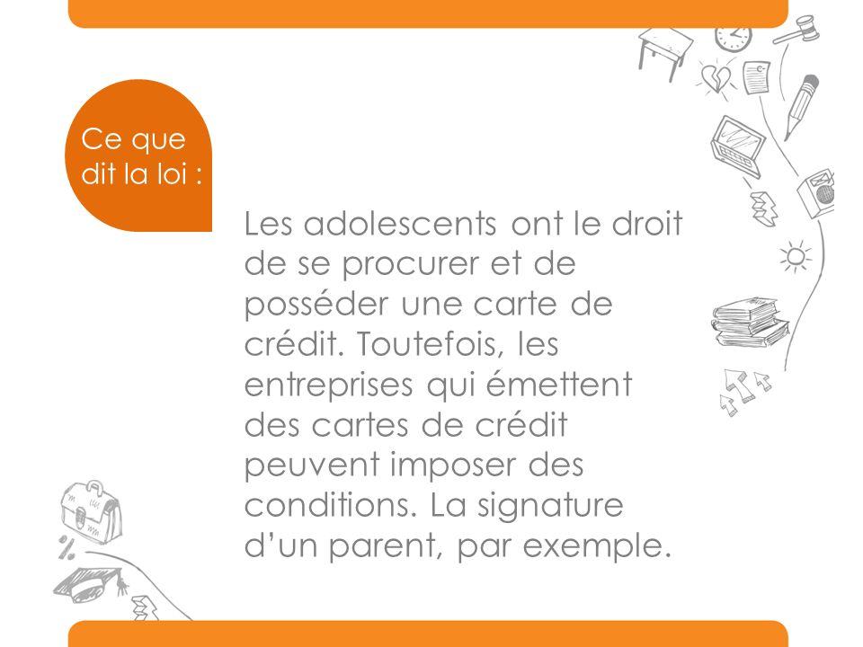 Les adolescents ont le droit de se procurer et de posséder une carte de crédit. Toutefois, les entreprises qui émettent des cartes de crédit peuvent i