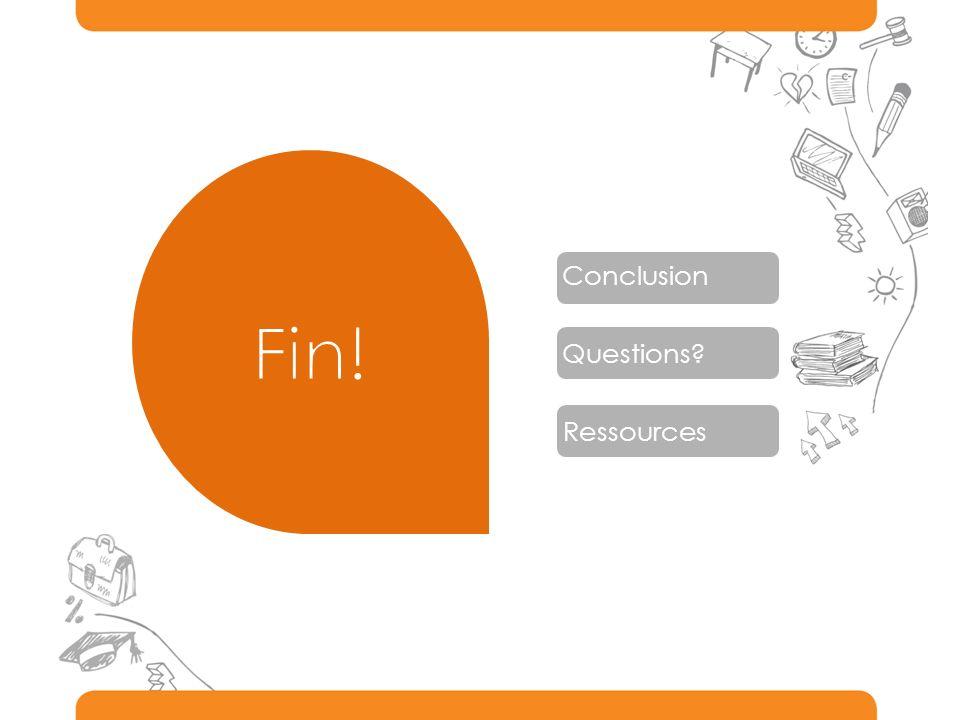 Ressources Conclusion Questions?