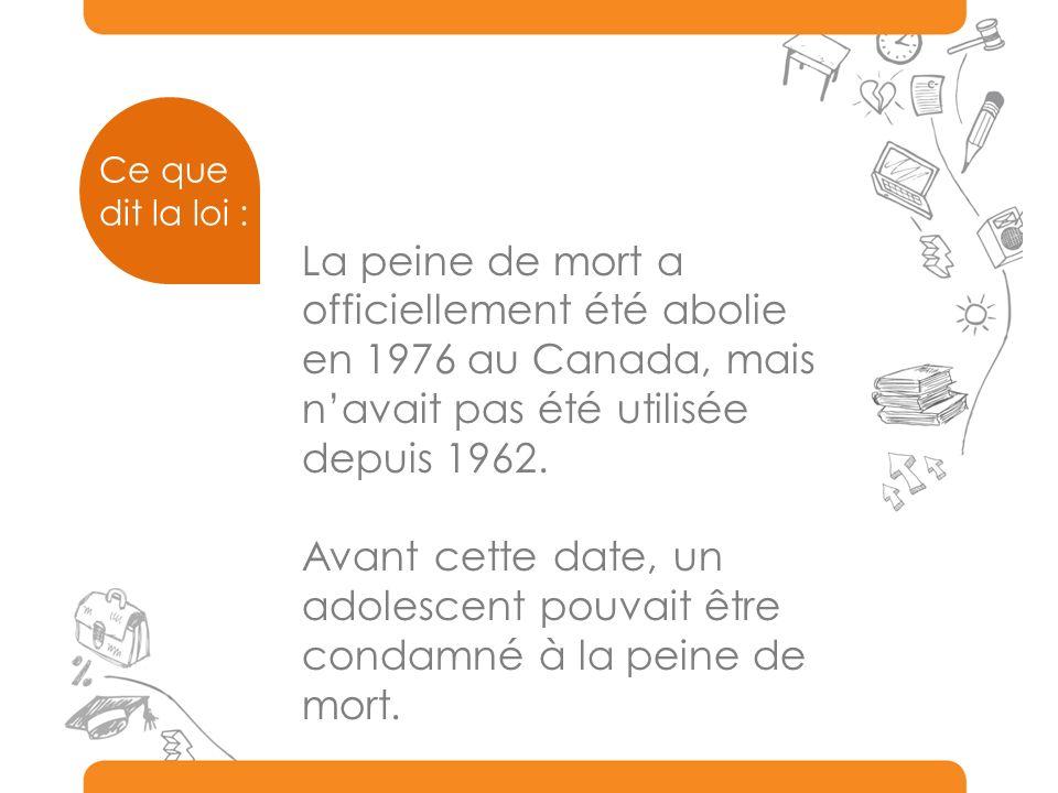 La peine de mort a officiellement été abolie en 1976 au Canada, mais navait pas été utilisée depuis 1962. Avant cette date, un adolescent pouvait être