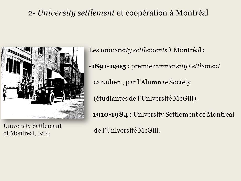 University Settlement of Montreal, 1910 Les university settlements à Montréal : -1891-1905 : premier university settlement canadien, par lAlumnae Society (étudiantes de lUniversité McGill).