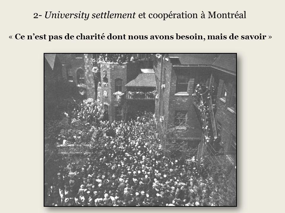 « Ce nest pas de charité dont nous avons besoin, mais de savoir » 2- University settlement et coopération à Montréal