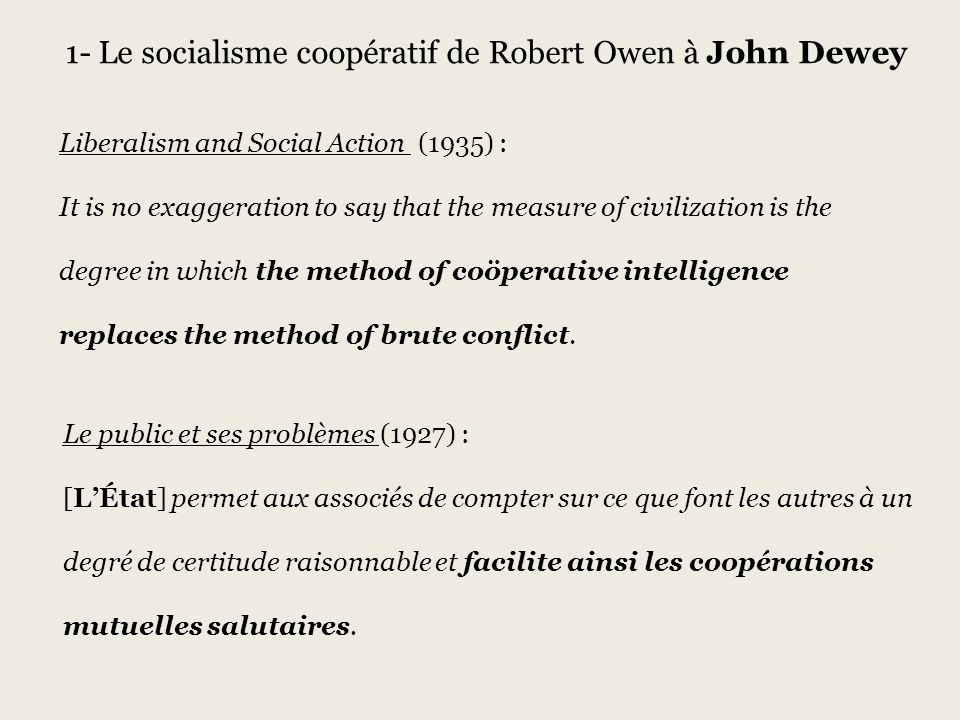 Liberalism and Social Action (1935) : It is no exaggeration to say that the measure of civilization is the degree in which the method of coöperative intelligence replaces the method of brute conflict.