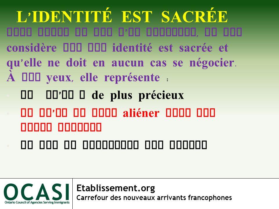 Etablissement.org Carrefour des nouveaux arrivants francophones L IDENTITÉ EST SACRÉE Tout comme le nom d un individu, le NAF considère que son identi