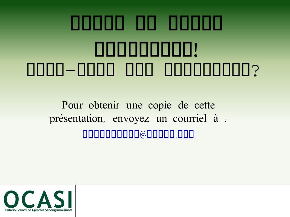 Pour obtenir une copie de cette présentation, envoyez un courriel à : ltshiswaka @ ocasi. org Merci de votre attention ! Avez - vous des questions ?