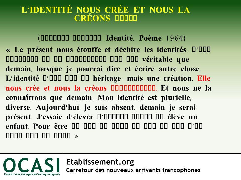 Etablissement.org Carrefour des nouveaux arrivants francophones L IDENTITÉ NOUS CRÉE ET NOUS LA CRÉONS AUSSI ( Mahmoud Darwich, Identité, Poème 1964)
