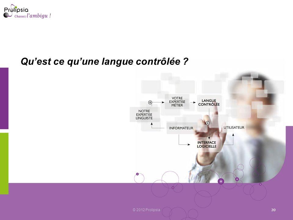 Quest ce quune langue contrôlée ? © 2012 Prolipsia 20