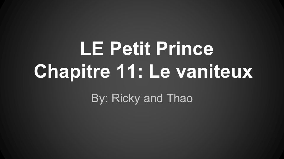 LE Petit Prince Chapitre 11: Le vaniteux By: Ricky and Thao