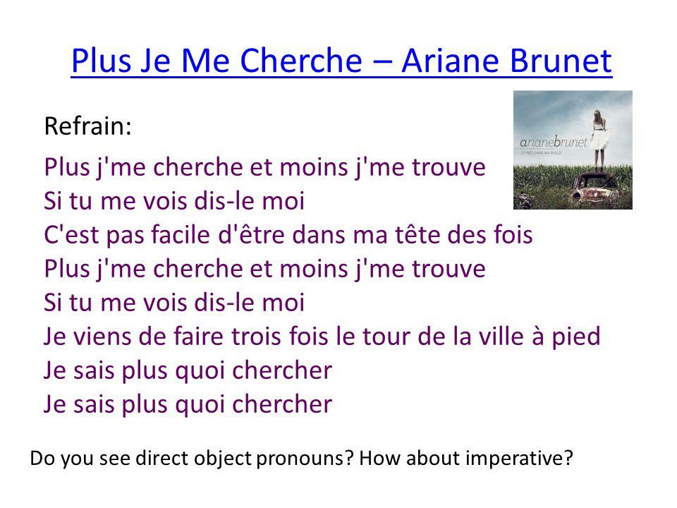Plus Je Me Cherche – Ariane Brunet Refrain: Plus j'me cherche et moins j'me trouve Si tu me vois dis-le moi C'est pas facile d'être dans ma tête des f