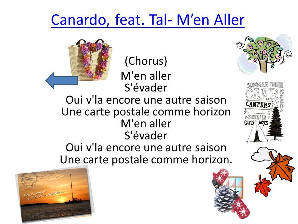 Canardo, feat. Tal- Men Aller (Chorus) M'en aller S'évader Oui v'la encore une autre saison Une carte postale comme horizon M'en aller S'évader Oui v'